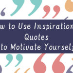 How to Use Inspirational Quotes to Motivate Yourself Article