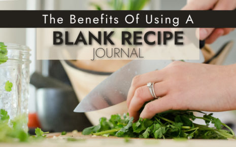 The Benefits Of Using A Blank Recipe Journal Blog