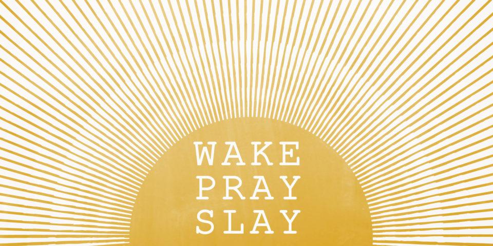 Wake Pray Slay - Mid Century Modern Rising Sun Inspirational Quote Image