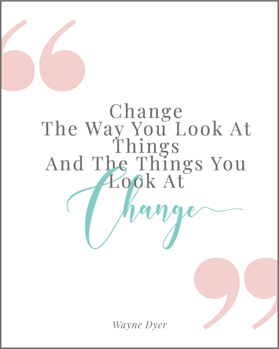 Change the Way You Look At Things And The Things You Look At Change Quote