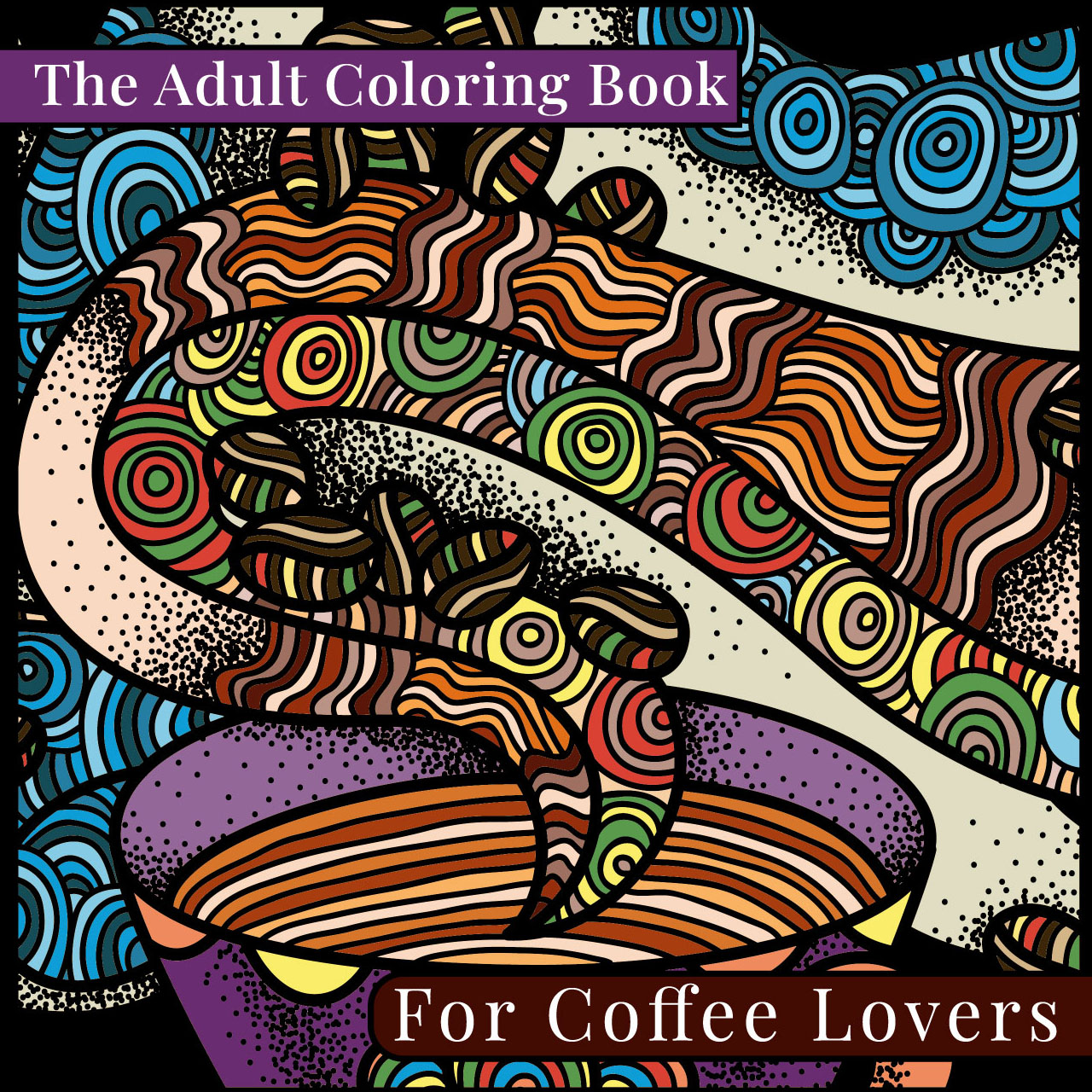 The Adult Coloring Book for Coffee Lovers Front Cover