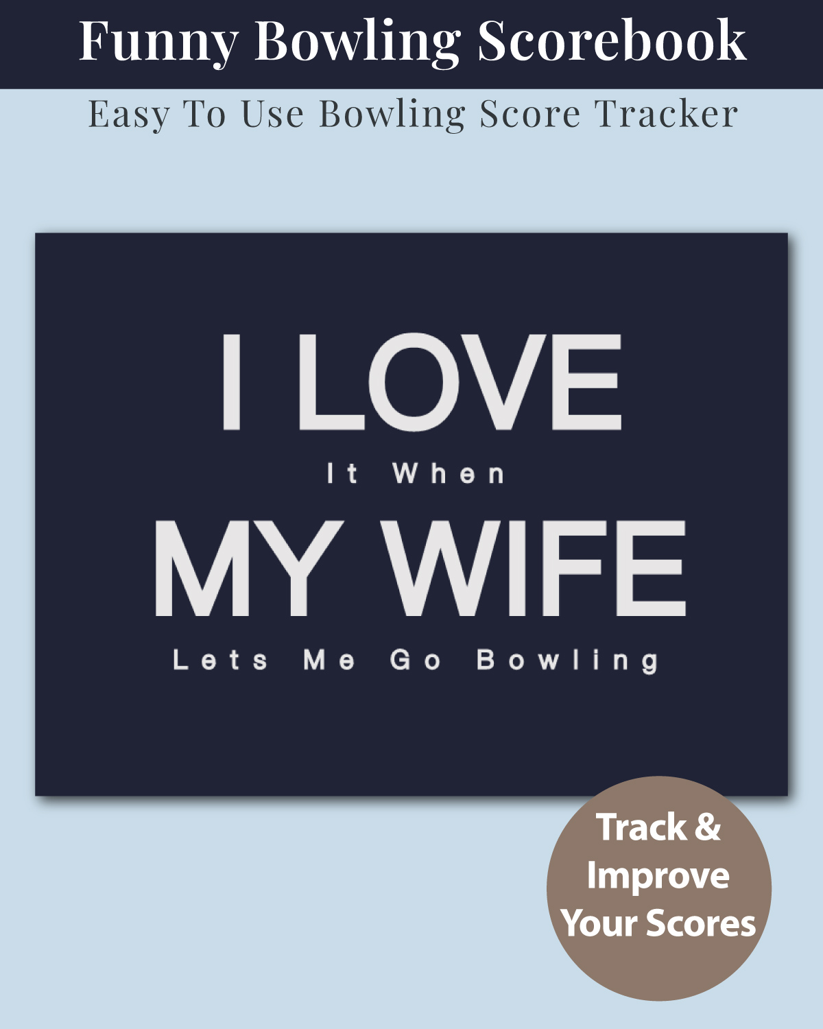 I-Love-It-When-My-Wife-Lets-Me-Go-Bowling-Score-Book-Cover