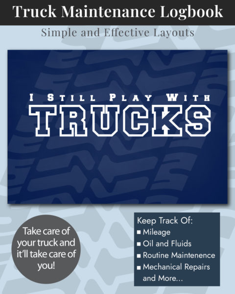 I Still Play with Trucks - Truck Maintenance Logbook