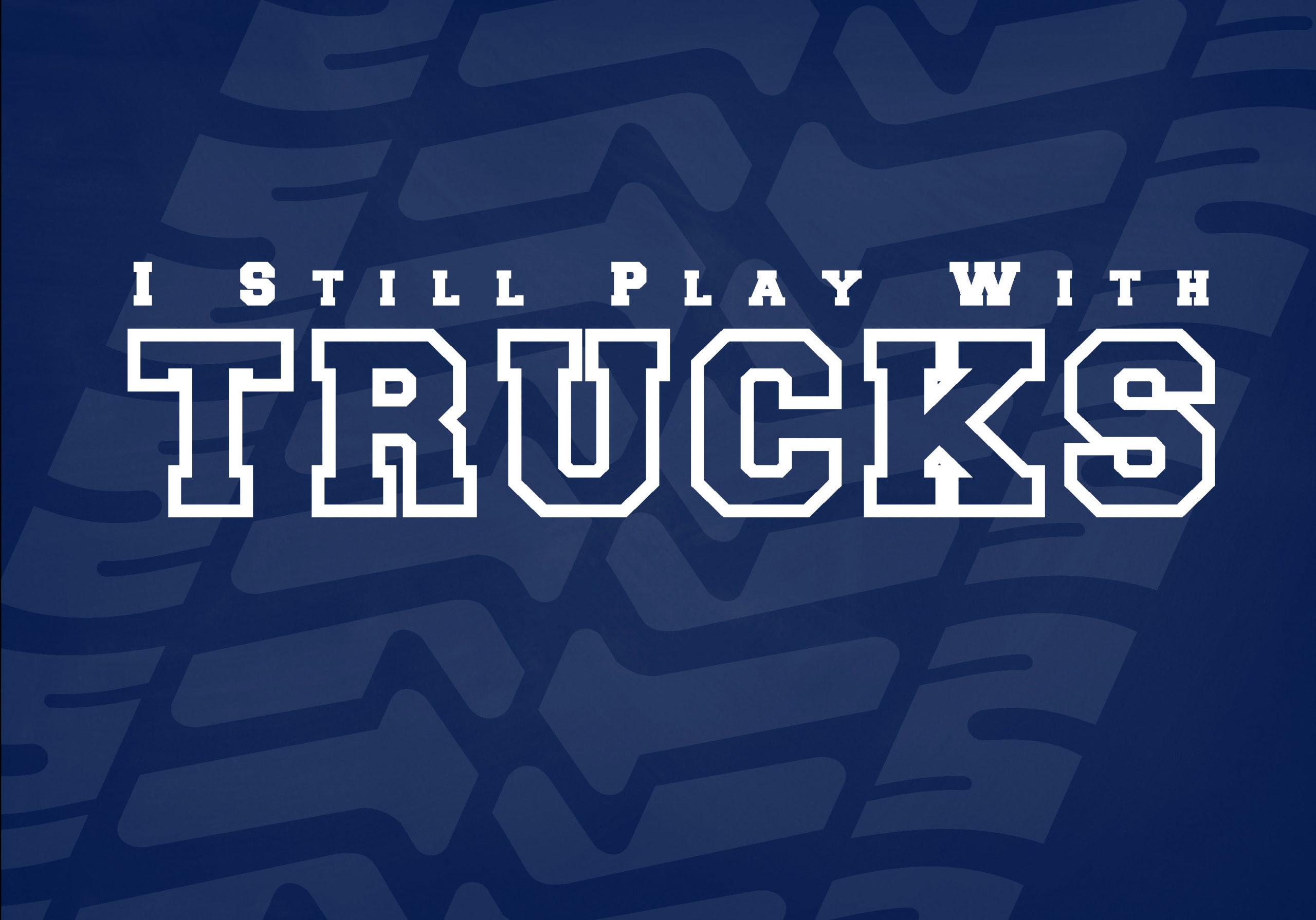 I-Still-Play-with-Trucks
