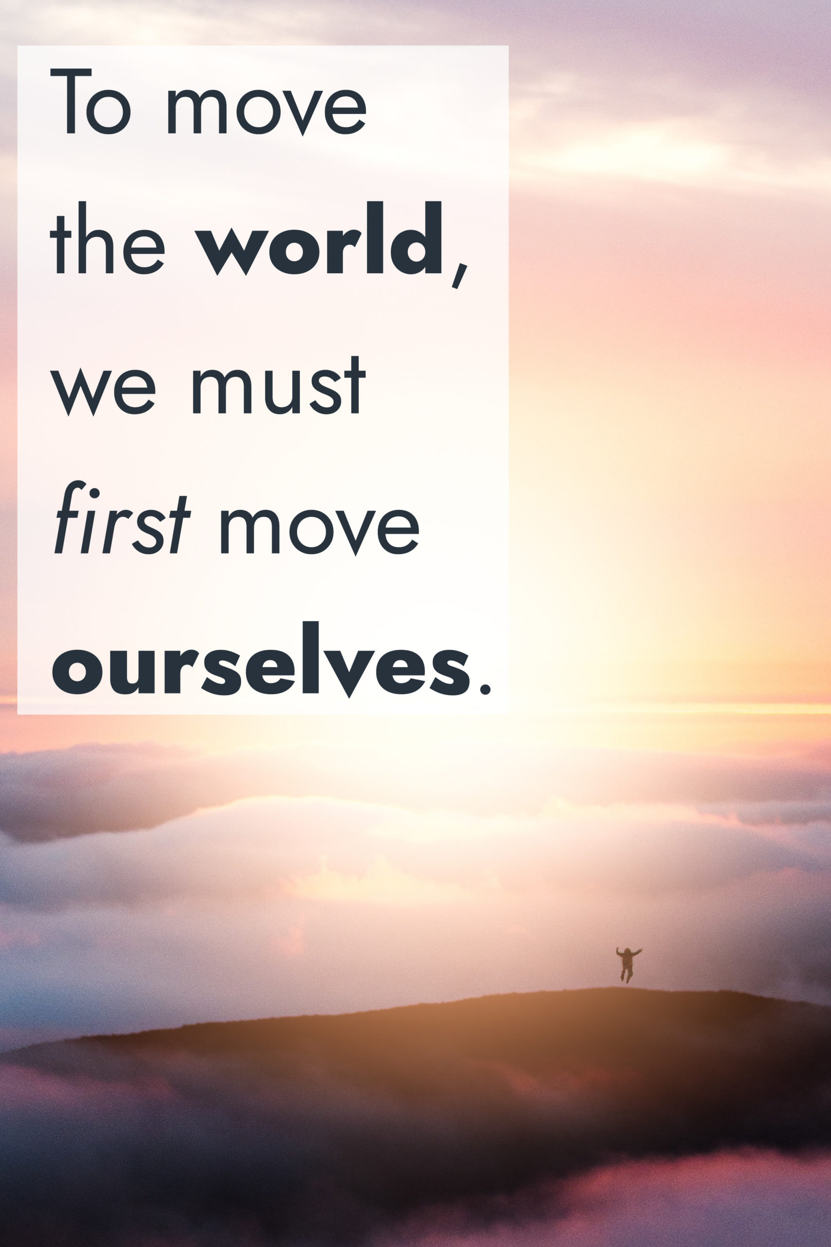 To move the world we must move ourselves. - Socrates Quote